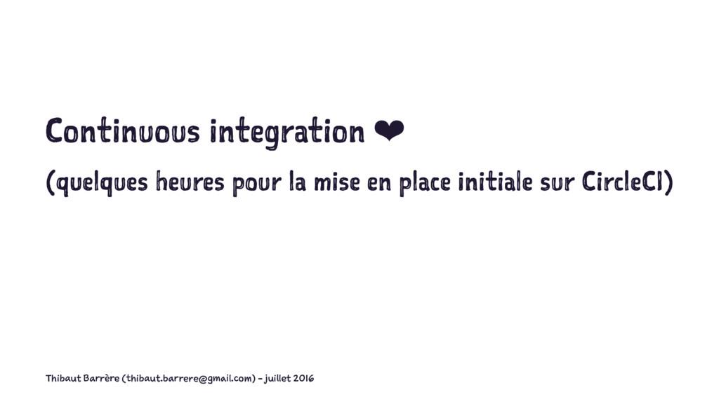 Continuous integration ❤ (quelques heures pour ...