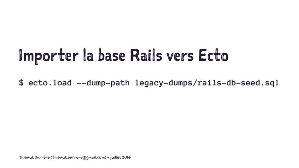Importer la base Rails vers Ecto $ ecto.load --...