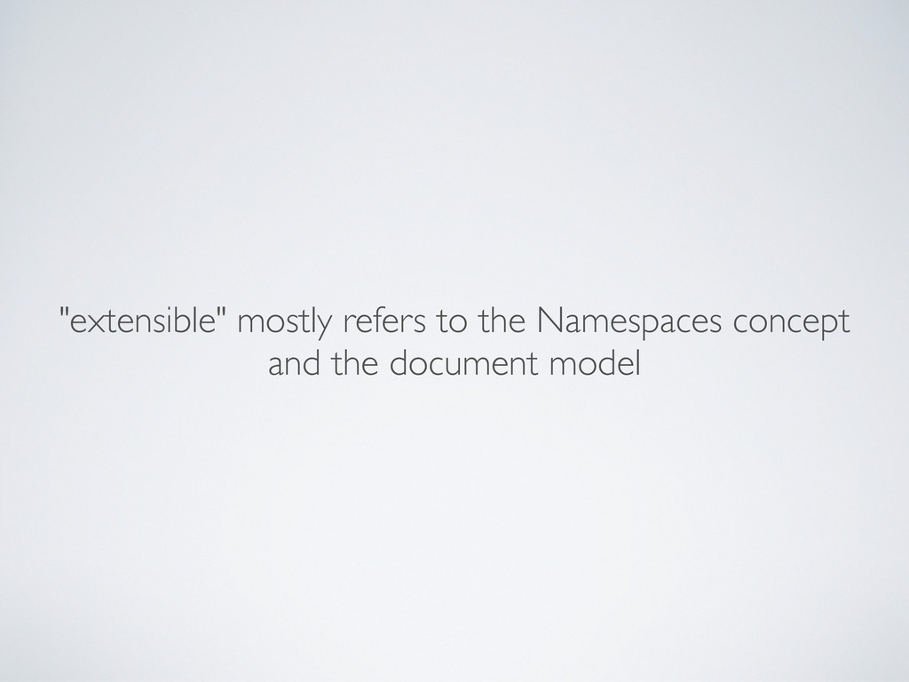 """extensible"" mostly refers to the Namespaces co..."
