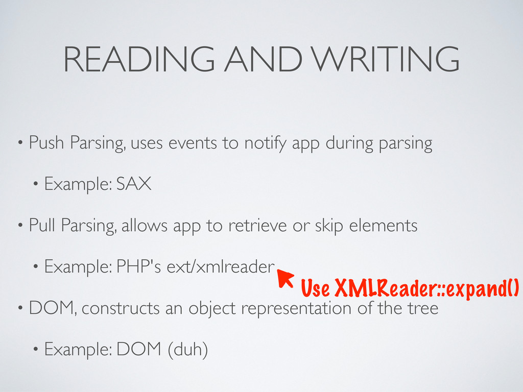 READING AND WRITING • Push Parsing, uses events...