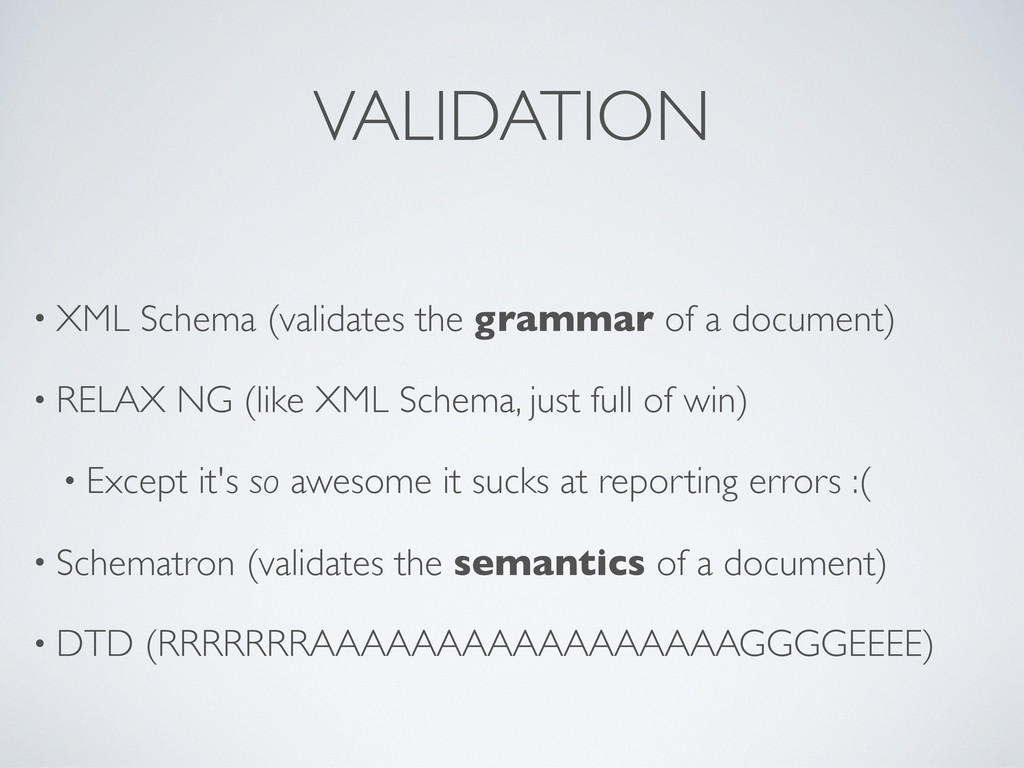 VALIDATION • XML Schema (validates the grammar ...