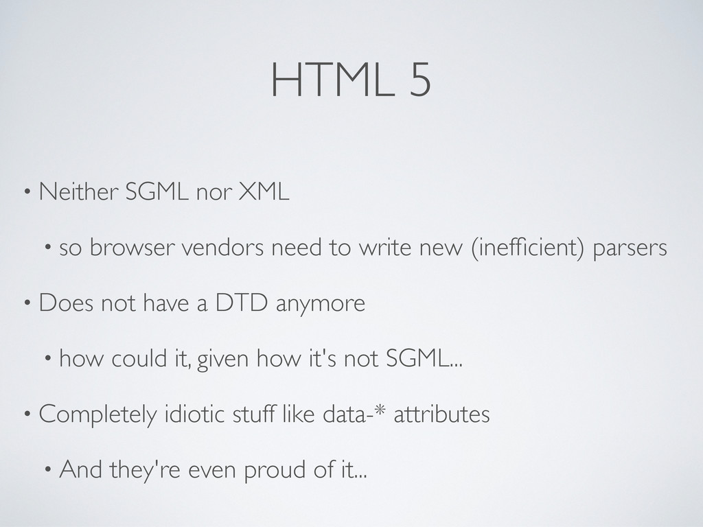 HTML 5 • Neither SGML nor XML • so browser vend...
