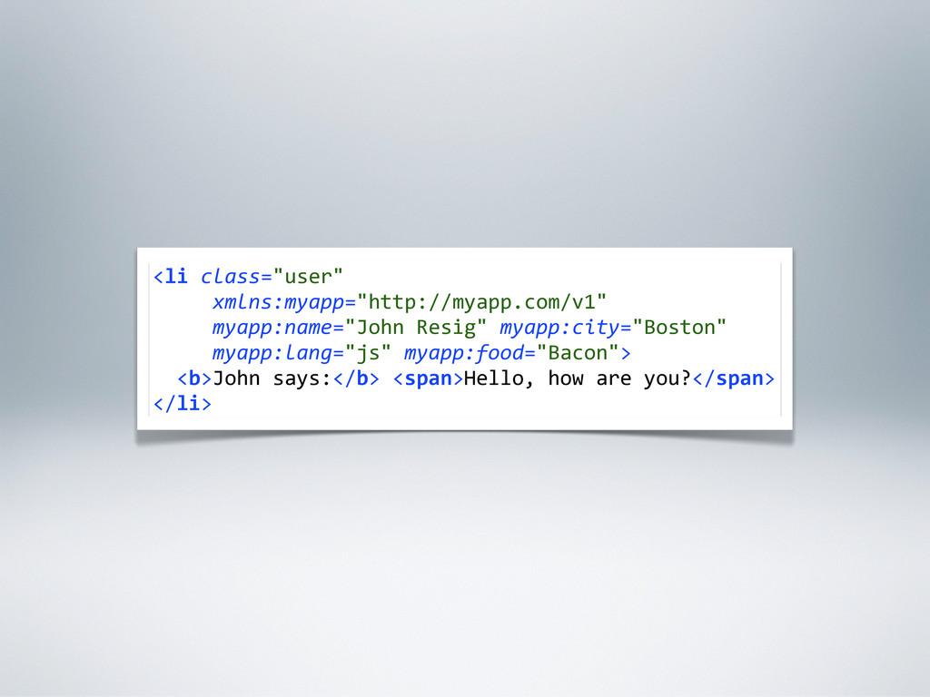 "<li class=""user""      xmlns:myapp=""http:/..."