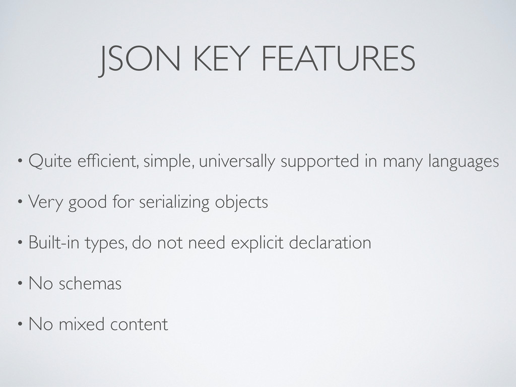 JSON KEY FEATURES • Quite efficient, simple, uni...