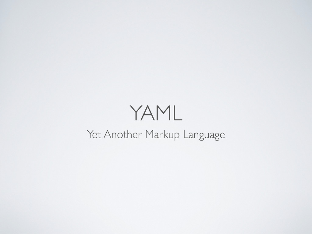 YAML Yet Another Markup Language