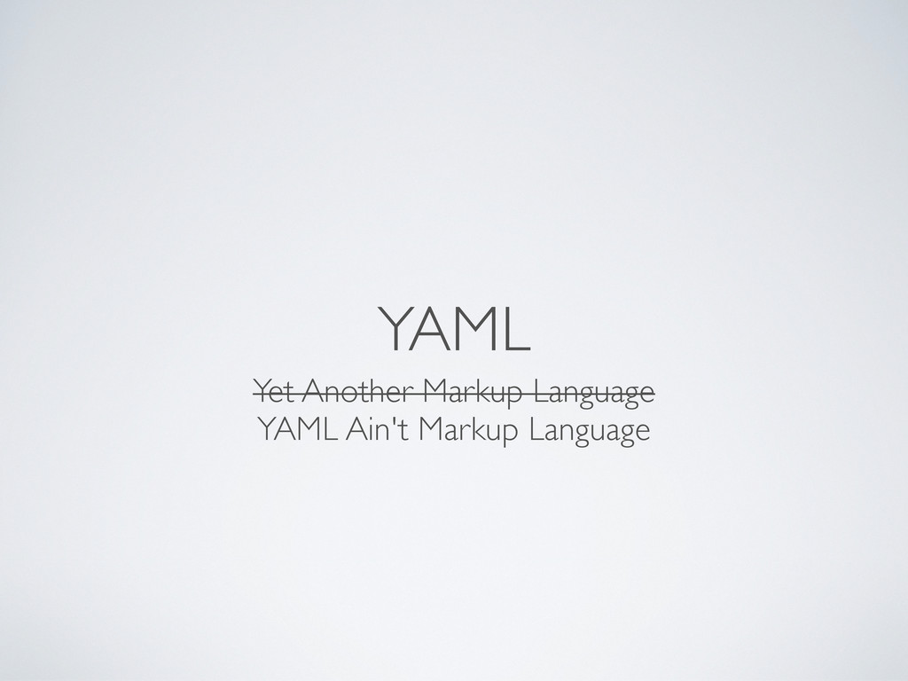 YAML Yet Another Markup Language YAML Ain't Mar...