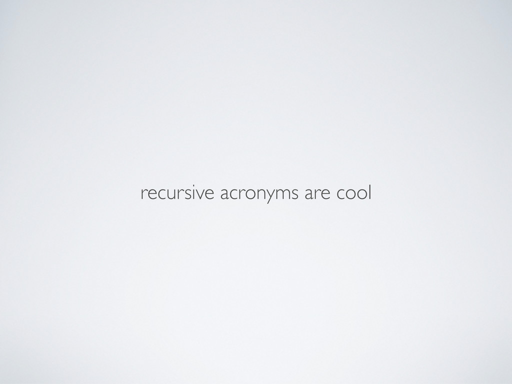 recursive acronyms are cool