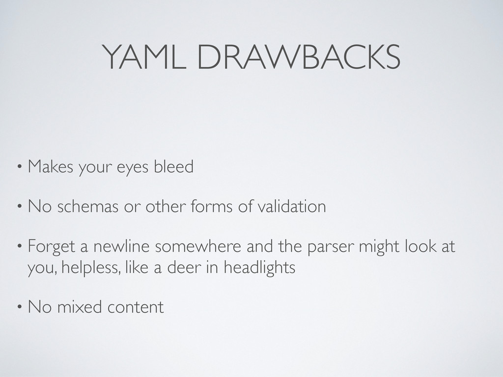 YAML DRAWBACKS • Makes your eyes bleed • No sch...