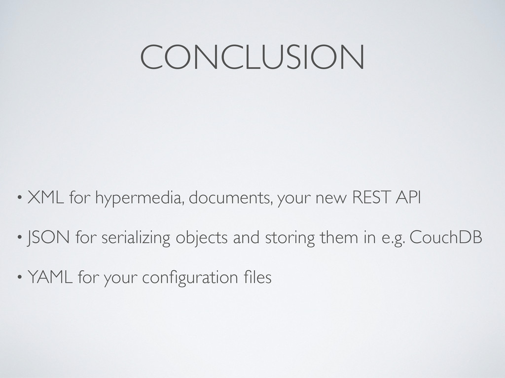 CONCLUSION • XML for hypermedia, documents, you...