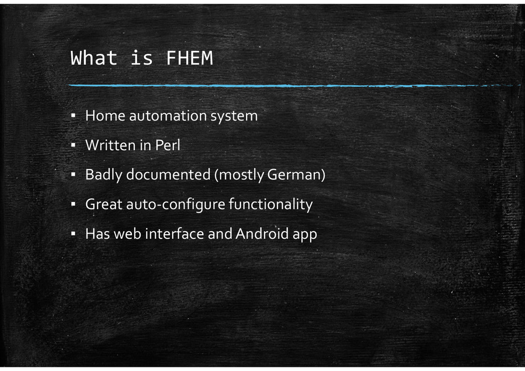What is FHEM ▪ Home automation system ▪ Written...