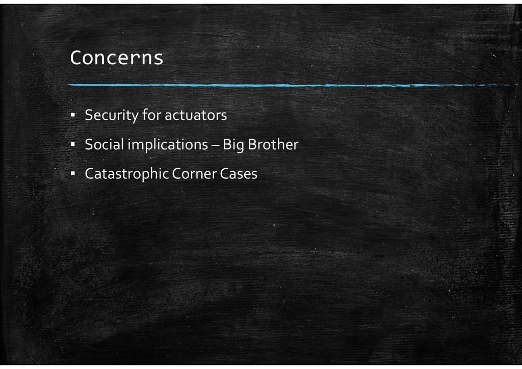 Concerns ▪ Security for actuators ▪ Social impl...