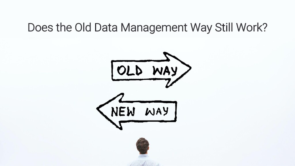 page 06 Does the Old Data Management Way Still ...