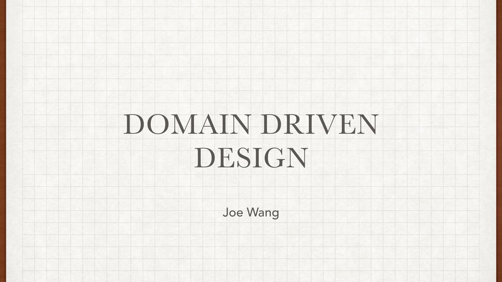 DOMAIN DRIVEN DESIGN Joe Wang