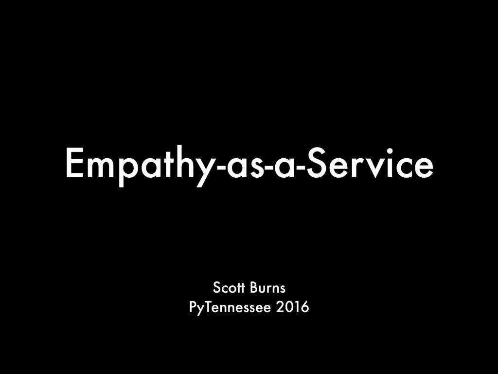 Empathy-as-a-Service Scott Burns PyTennessee 20...
