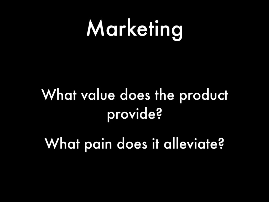 Marketing What value does the product provide? ...