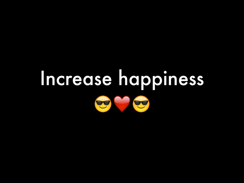 Increase happiness ❤
