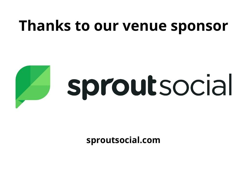 Thanks to our venue sponsor sproutsocial.com