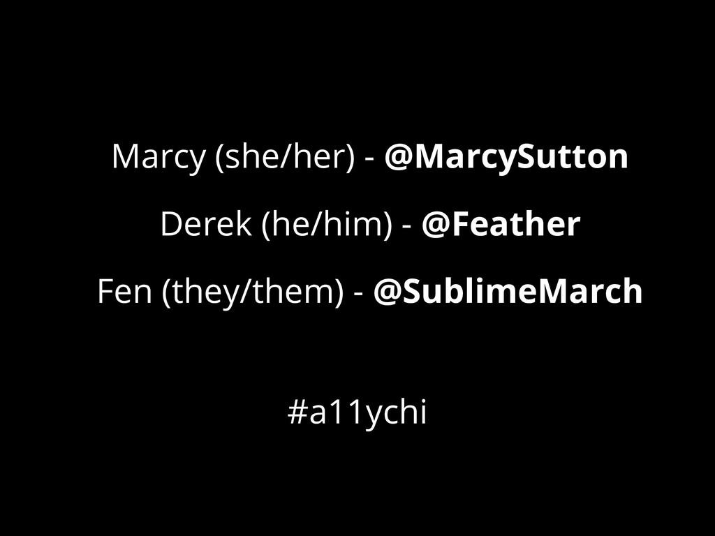 Marcy (she/her) - @MarcySutton Derek (he/him) -...