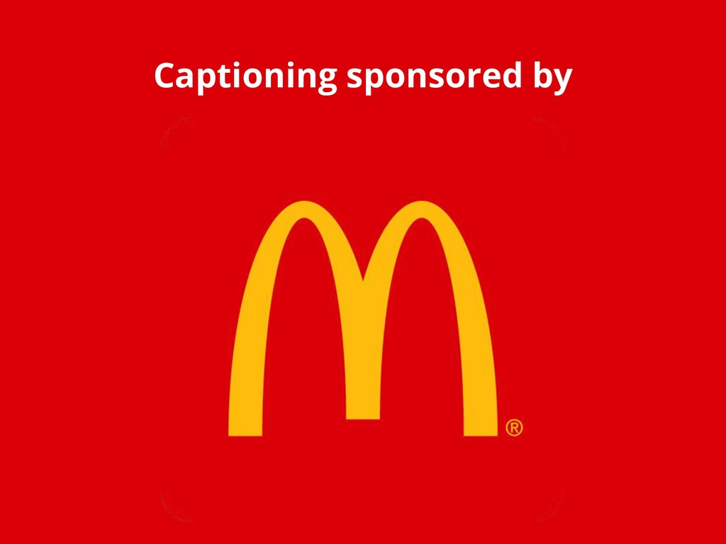 Captioning sponsored by