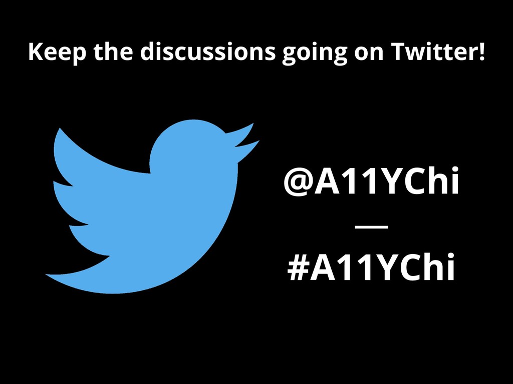 Keep the discussions going on Twitter! @A11YChi...