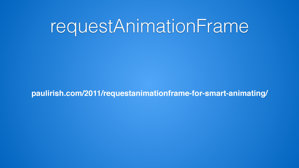 requestAnimationFrame paulirish.com/2011/reques...