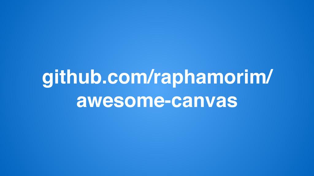 github.com/raphamorim/ awesome-canvas
