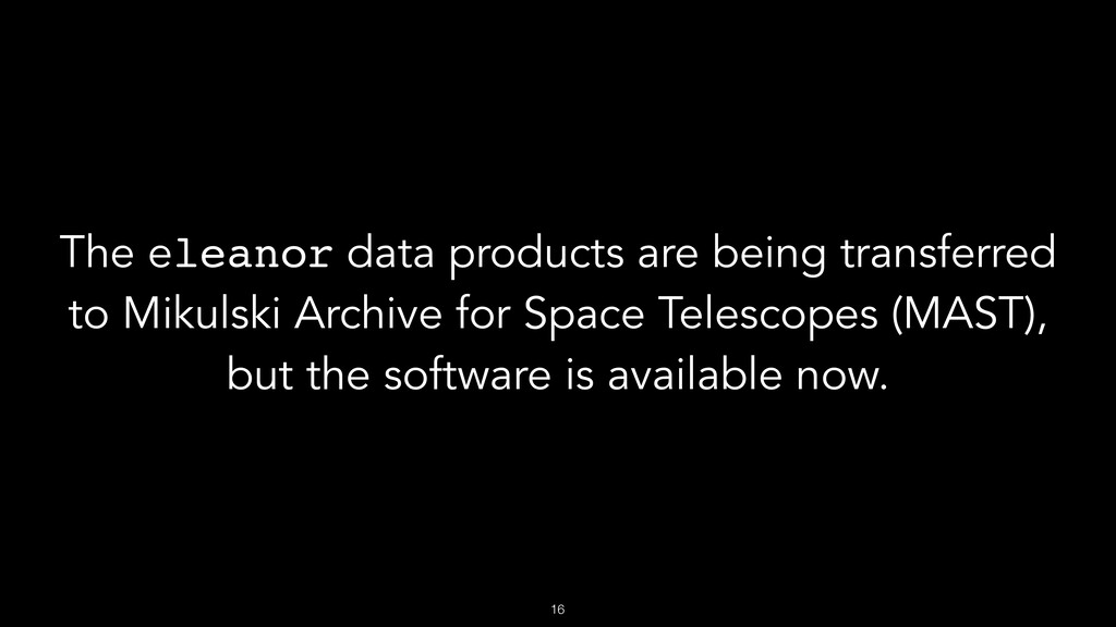 !16 The eleanor data products are being transfe...