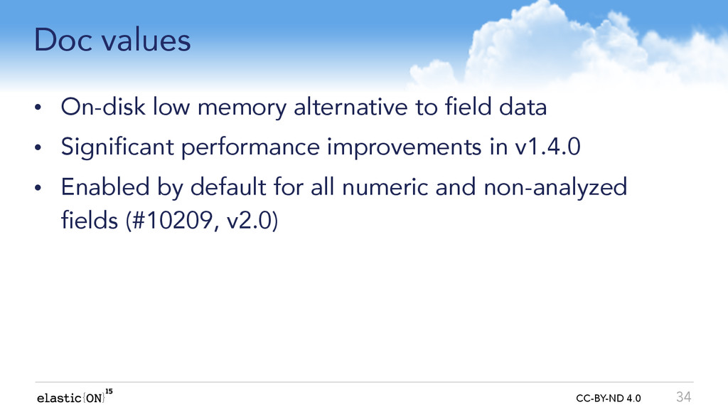 { } CC-BY-ND 4.0 Doc values • On-disk low memor...