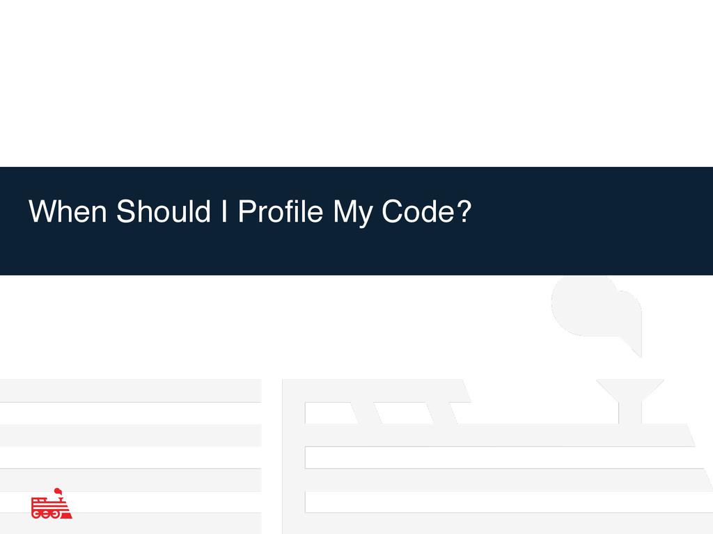 When Should I Profile My Code?