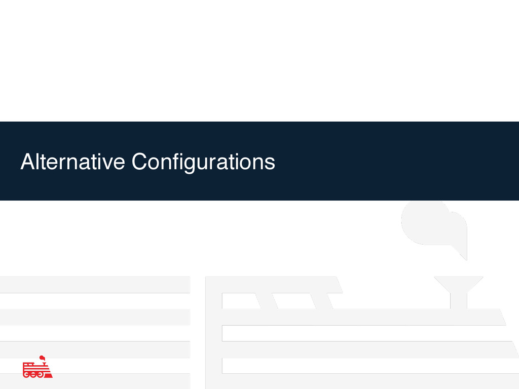 Alternative Configurations