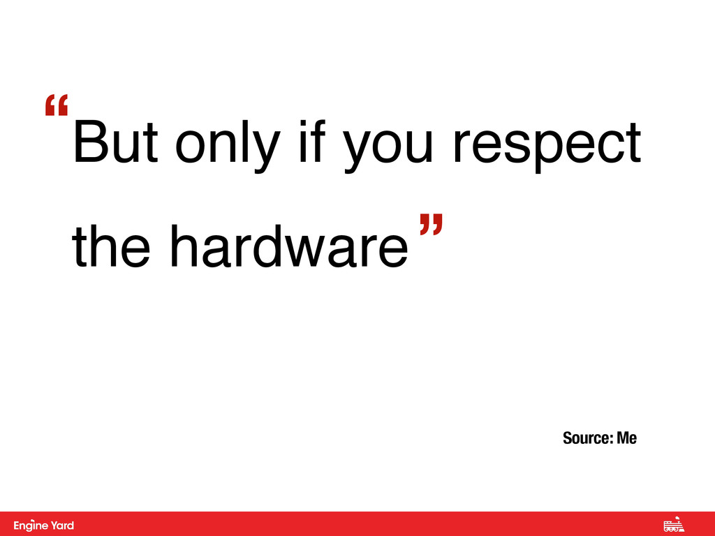 """But only if you respect the hardware """" """" Source..."""