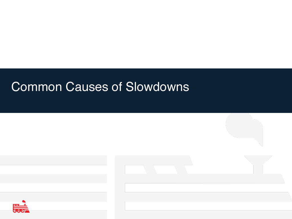 Common Causes of Slowdowns