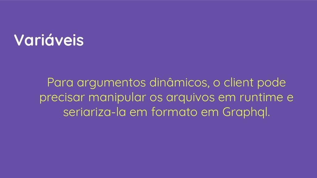 Variáveis Para argumentos dinâmicos, o client p...