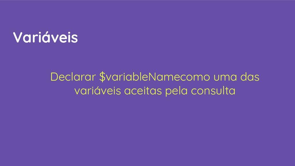 Variáveis Declarar $variableNamecomo uma das va...