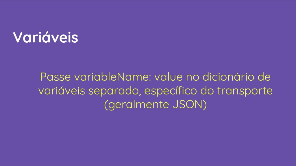 Variáveis Passe variableName: value no dicionár...