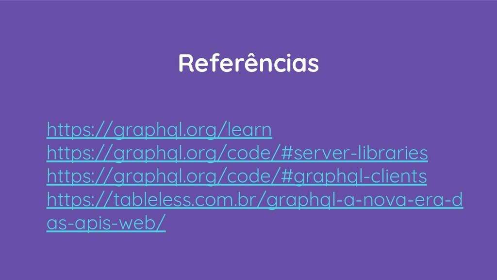 Referências https://graphql.org/learn https://g...