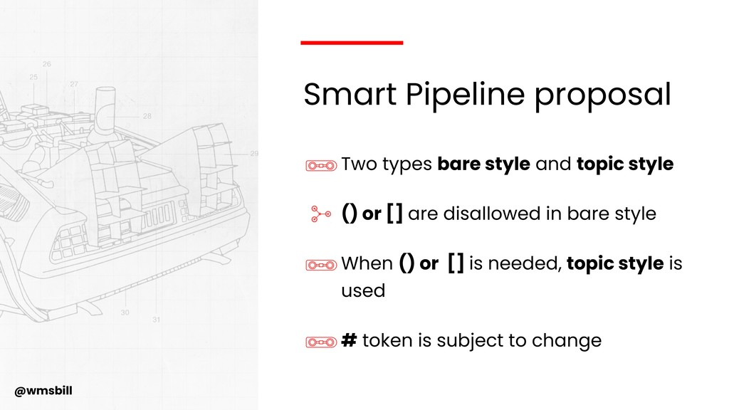 @wmsbill Smart Pipeline proposal Two types bare...
