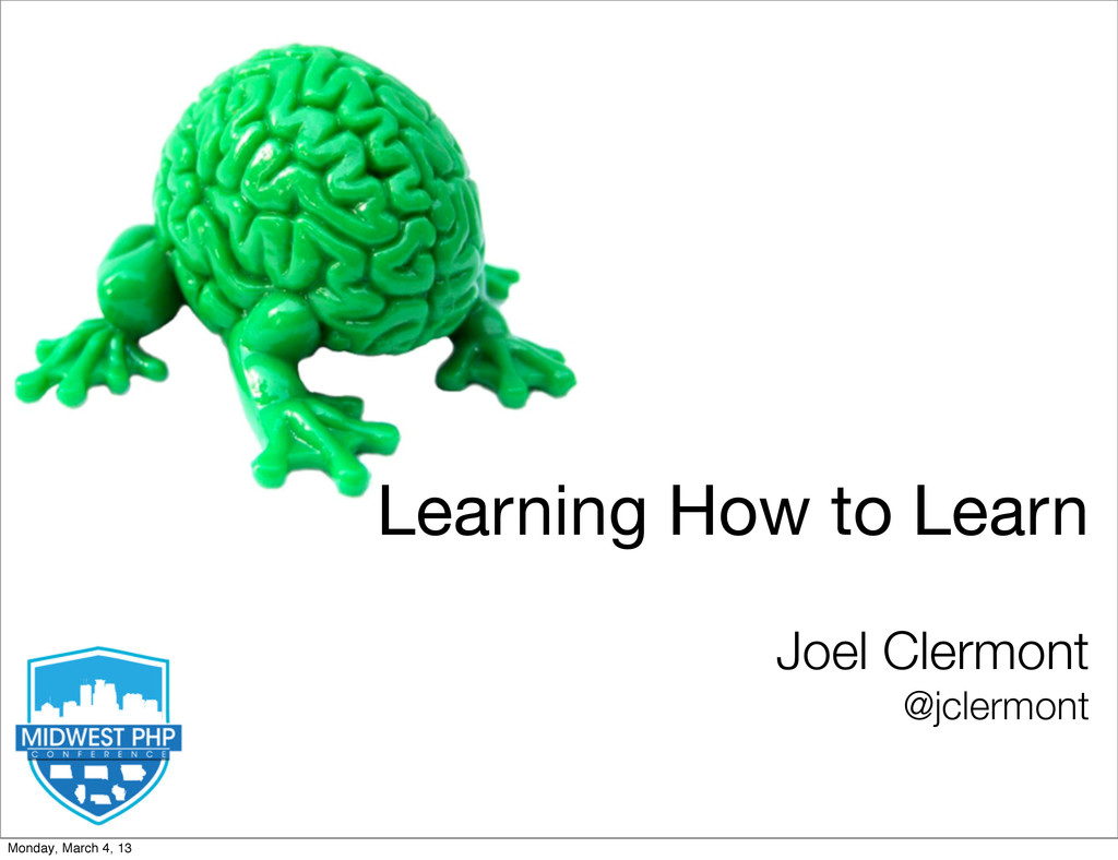 Learning How to Learn Joel Clermont @jclermont ...