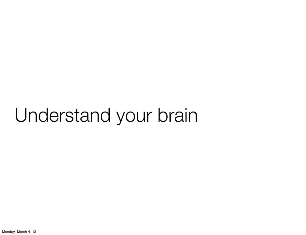 Understand your brain Monday, March 4, 13