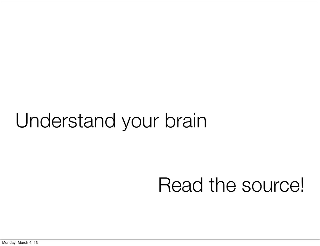 Understand your brain Read the source! Monday, ...