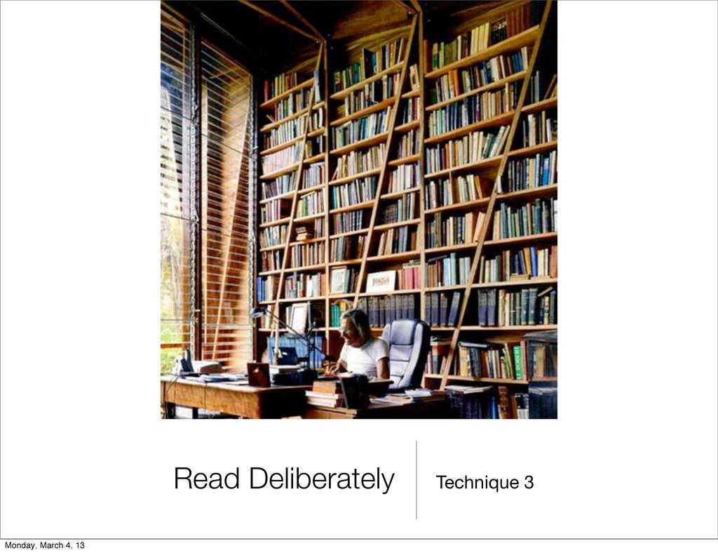 Technique 3 Read Deliberately Monday, March 4, ...