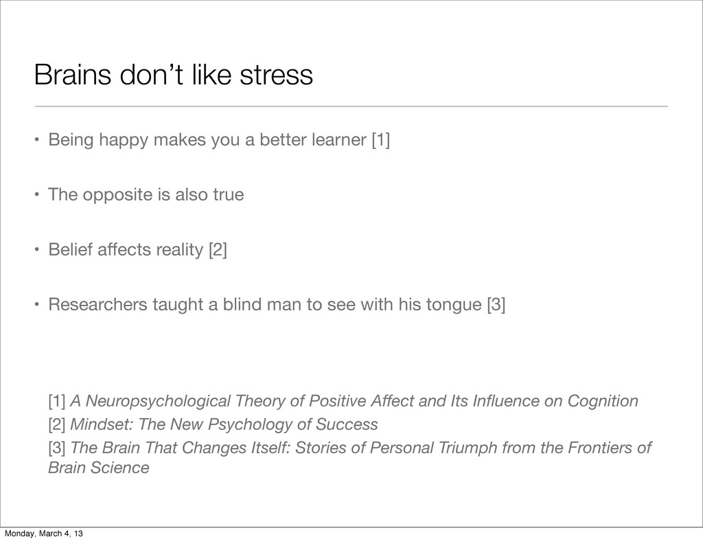 Brains don't like stress • Being happy makes yo...