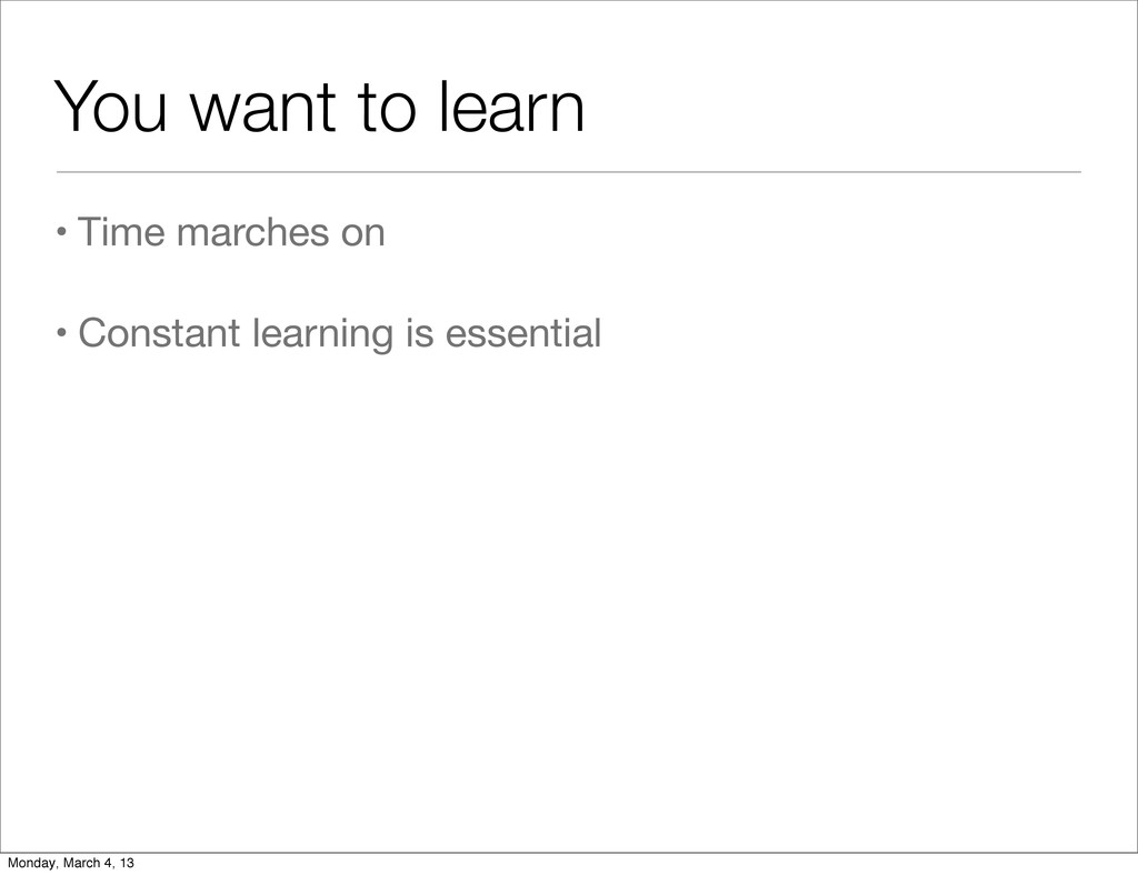 You want to learn • Time marches on • Constant ...