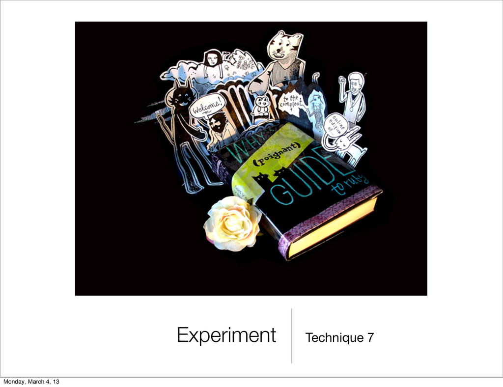 Technique 7 Experiment Monday, March 4, 13