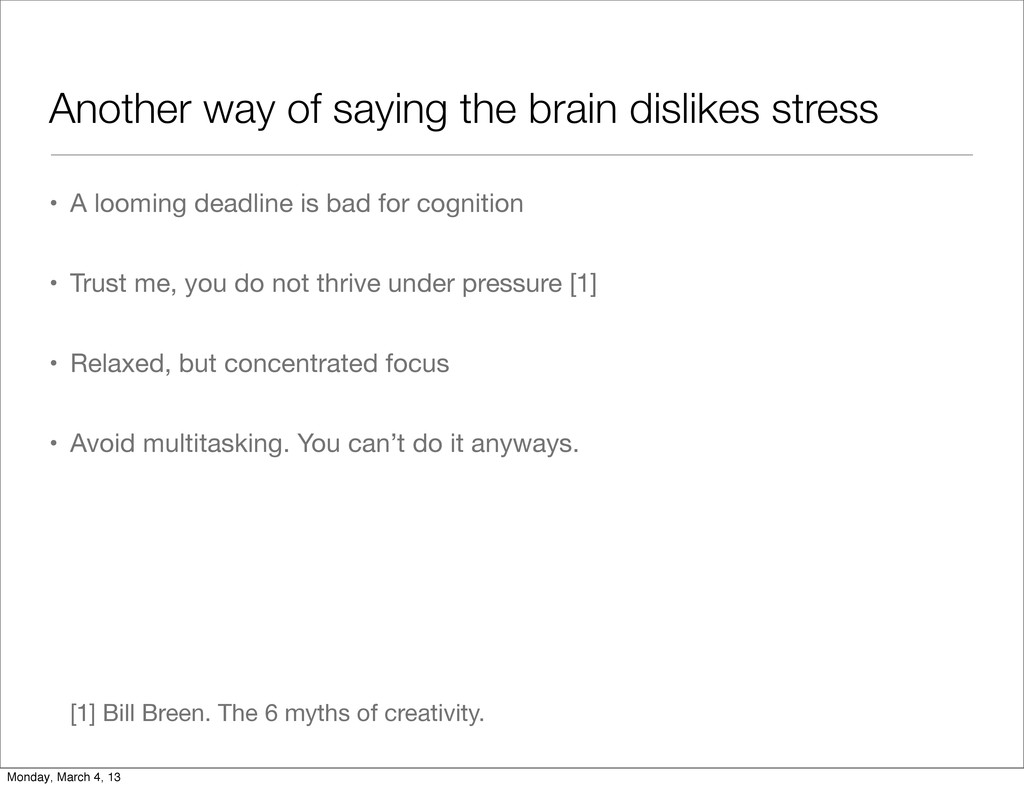 Another way of saying the brain dislikes stress...