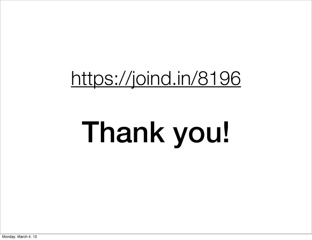 https://joind.in/8196 Thank you! Monday, March ...
