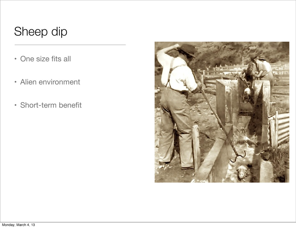Sheep dip • One size fits all • Alien environmen...