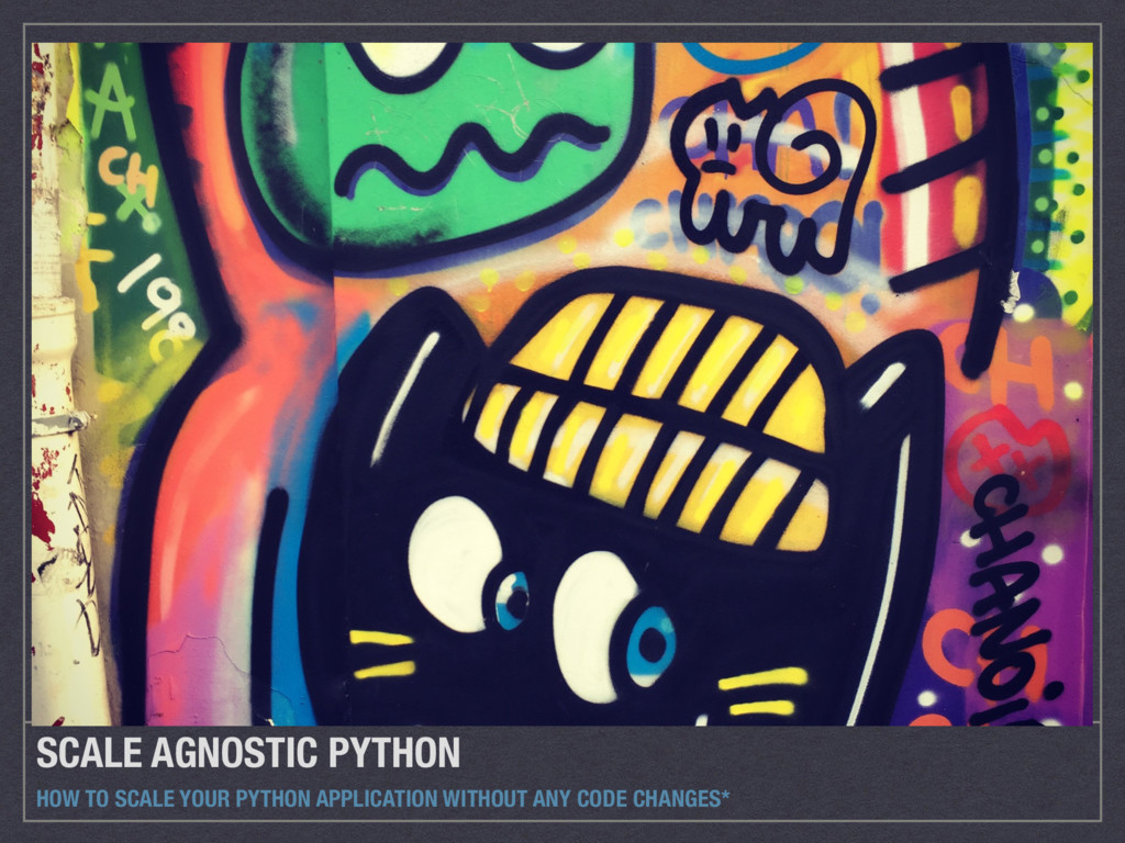 SCALE AGNOSTIC PYTHON HOW TO SCALE YOUR PYTHON ...