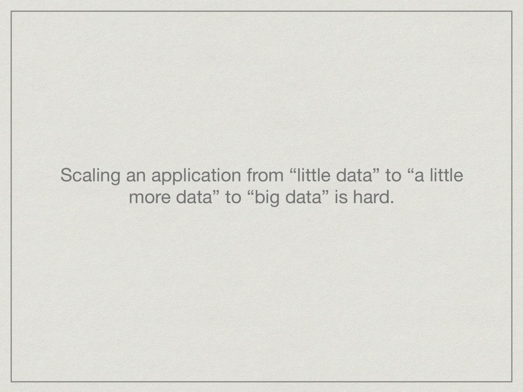 "Scaling an application from ""little data"" to ""a..."