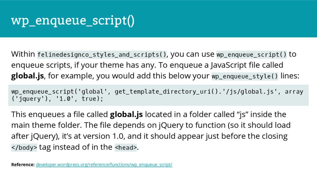 wp_enqueue_script() Within felinedesignco_style...